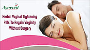 Herbal Vaginal Tightening Pills To Regain Virginity Without Surgery