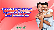Ayurvedic Energy Enhancer Supplements To Increase Sexual Stamina In Men