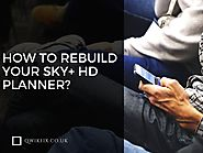 How To Rebuild Sky+ HD Planner? Perform Planner Rebuild