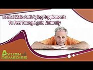 Herbal Male Anti-Aging Supplements To Feel Young Again Naturally