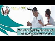 Natural Oil To Delay Ejaculation In Males And Last Longer In Bed