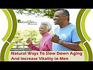 Natural Ways To Slow Down Aging And Increase Vitality In Men