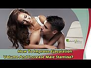 How To Improve Ejaculation Volume And Increase Male Stamina?