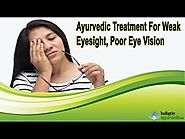Ayurvedic Treatment For Weak Eyesight, Poor Eye Vision
