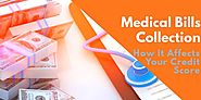 Medical Debt Collection - It's Affects On Credit Score & How to Deal With It