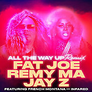 "Fat Joe, Remy Ma, and Jay Z f/ French Montana and Infared ""All the Way Up (Remix)"""