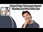 Natural Ways To Improve Sexual Stamina And Cure PE In Men