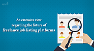 An extensive view regarding the future of freelance job listing platforms