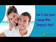 How To Stop Sperm Leakage While Sleeping At Night Naturally?