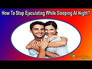 How To Stop Ejaculating While Sleeping At Night Without Side Effects?