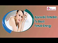 Ayurvedic Remedies To Boost Female Energy Without Any Side Effects