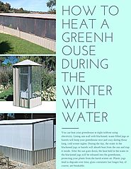 How to Heat a Greenhouse During the Winter With Water