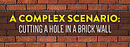 A Complex Scenario: Cutting A Hole In A Brick Wall