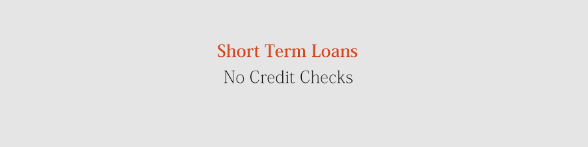 Headline for Short Term Loans No Credit Checks