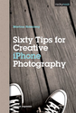 Book: Sixty Tips for Creative iPhone Photography: Martina Holmberg: 9781937538125: Amazon.com: Books