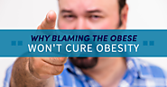 Why Blaming The Obese Won't Cure Obesity - Medical Tourism Mexico