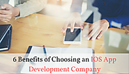 6 Benefits of Choosing an IOS App Development Company