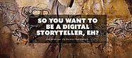 Writing Craft: So you want to be a digital story-teller, eh?