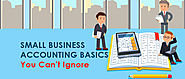 Small Business Accounting and Bookkeeping Basics You Can't Ignore
