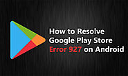 How to Fix Google Play Store Error 927 on Android
