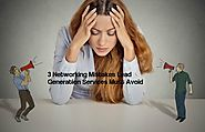 3 Networking Mistakes Lead Generation Services Must Avoid