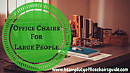 Office Chairs For Large People Up To 500 Pounds | Heavy Duty Office Chairs Guide
