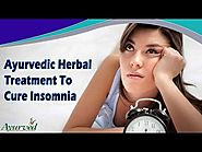 Ayurvedic Herbal Treatment To Cure Insomnia, Sleeplessness