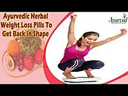 Ayurvedic Herbal Weight Loss Pills To Get Back In Shape