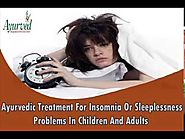 Ayurvedic Treatment For Insomnia Or Sleeplessness Problems In Children And Adults