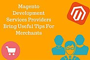 Magento Development Services Providers Bring Useful Tips For Merchants
