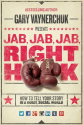 Jab, Jab, Jab, Right Hook: How to Tell Your Story in a Noisy, Social World: Gary Vaynerchuk