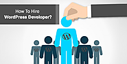 Tips on how to Hire WordPress Developer