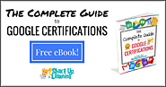 The Complete Guide to Google Certifications! FREE EBook Download!