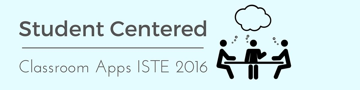Headline for Student Centered Classroom Apps From #ISTE2016