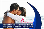 Natural Female Sex Enhancer Pills To Bring Passion Back Into Relationship