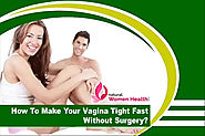 How To Make Your Vagina Tight Fast Without Surgery?