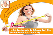 Herbal Supplements To Enhance Bust Size And Get Firm Breasts Naturally