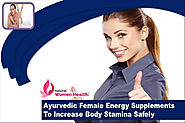 Ayurvedic Female Energy Supplements To Increase Body Stamina Safely