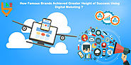 How famous brands achieved greater heights of success using digital marketing ? |