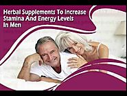 Herbal Supplements To Increase Stamina And Energy Levels In Men Naturally