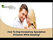 How To Stop Involuntary Ejaculation Of Semen While Sleeping?