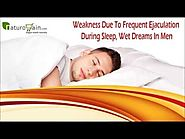 Weakness Due To Frequent Ejaculation During Sleep, Wet Dreams In Men