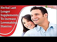 Herbal Last Longer Supplements To Increase Lovemaking Stamina In Men