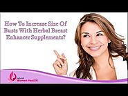 How To Increase Size Of Busts With Herbal Breast Enhancer Supplements?