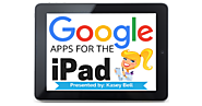Google Apps for the iPad (updated list)! | Shake Up Learning