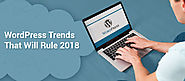 Here's 2018 Wordpress Trends to Watch out -