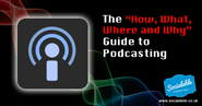 "The ""How, What, Where and Why"" Guide to Podcasting"