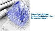 5 Ways Revit Modeling Services Can Help You In Pre-Construction Stage