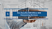 3 New Benefits BIM Offers: BIM Outsourcing Services