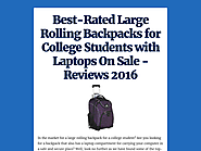 Best-Rated Large Rolling Backpacks for College Students with Laptops On Sale - Reviews 2016